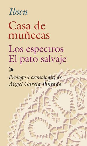 CASA DE MUÑECAS ; EL PATO SALVAJE ; ESPECTROS