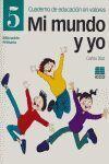 MI MUNDO Y YO, EDUCACIÓN EN VALORES, 5 EDUCACIÓN PRIMARIA. CUADERNO