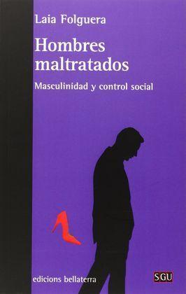 HOMBRES MALTRATADOS -MASCULINIDAD Y CONTROL SOCIAL-