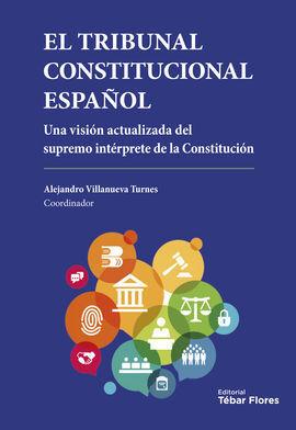 TRIBUNAL CONSTITUCIONAL ESPAÑOL, EL. UNA VISION ACTUALIZADA DEL SUPREMO INTERPRE