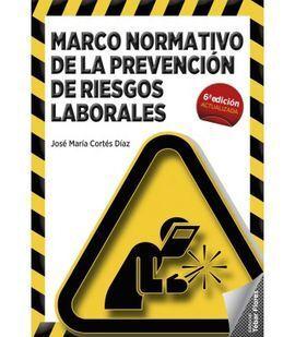 MARCO NORMATIVO DE LA PREVENCION DE RIESGOS LABORALES. 6ªED