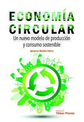 ECONOMIA CIRCULAR. UN NUEVO MODELO DE PRODUCCION Y CONSUMO SOSTEN