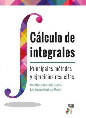 CALCULO DE INTEGRALES. PRINCIPALES METODOS Y EJERCICIOS RESUELTOS