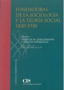 FUNDADORAS DE LA SOCIOLOGÍA Y LA TEORÍA SOCIAL 1830-1930