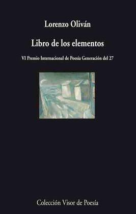 LIBRO DE LOS ELEMENTOS -VI PREMIO INT. POESIA GENERACIÓN DEL 27-
