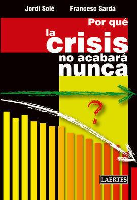 PORQUE LA CRISIS NO ACABARA NUNCA