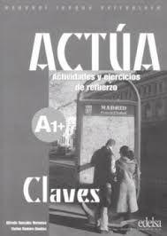 ACTÚA A1+ CLAVES. ACTIVIDADES Y EJERCICIOS DE REFUERZO