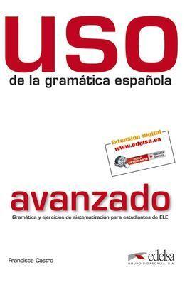 USO DE LA GRAMÁTICA ESPAÑOLA AVANZADO. NUEVA EDICIÓN