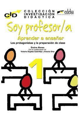 SOY PROFESORA I. APRENDER A ENSEÑAR. LOS PROTAGONISTAS Y LA PREPARACIÓN DE CLASE
