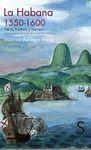 LA HABANA, 1550-1600. TIERRA, HOMBRES Y MERCADO