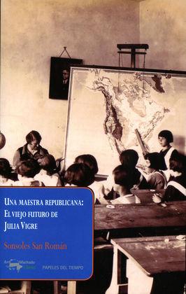 MAESTRA REPUBLICANA, UNA: EL VIEJO FUTURO DE JULIA VIGRE