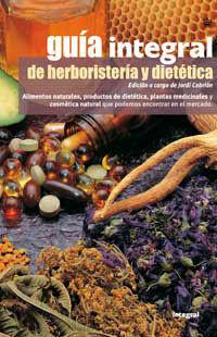 GUÍA INTEGRAL DE HERBORISTERÍA Y DIETÉTICA