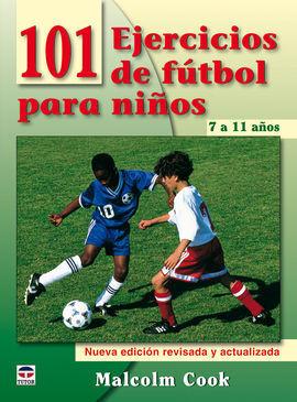 101 EJERCICIOS DE FÚTBOL PARA NIÑOS. DE 7 A 11 AÑOS. NUEVA EDICIÓN REVISADA Y AC