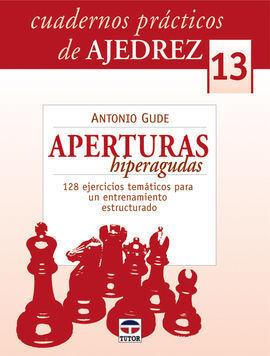 CUADERNOS PRÁCTICOS DE AJEDREZ 13. APERTURAS HIPERAGUDAS