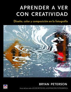 APRENDER A VER CON CREATIVIDAD:DISEÑO,COLOR Y COMPO.FOTOGRA
