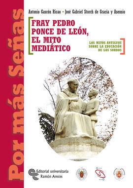 FRAY PEDRO PONCE DE LEÓN, EL MITO MEDIÁTICO