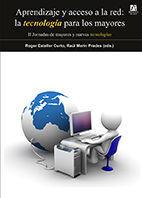 APRENDIZAJE Y ACCESO A LA RED: LA TECNOLOGÍA PARA LOS MAYORES. II JORNADAS DE MA