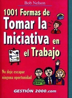 1001 FORMAS DE TOMAR LA INICIATIVA EN EL TRABAJO