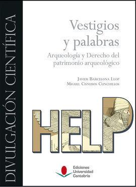 VESTIGIOS Y PALABRAS. ARQUEOLOGÍA Y DERECHO DEL PATRIMONIO ARQUEOLÓGICO.