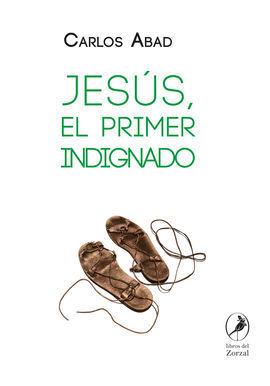 JESÚS, EL PRIMER INDIGNADO