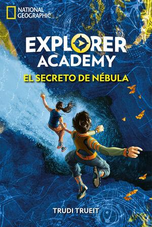 EXPLORER ACADEMY 1. EL SECRETO DE NÉBULA