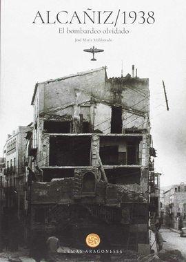 ALCAÑIZ 1938. EL BOMBARDEO OLVIDADO