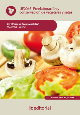 PREELABORACIÓN Y CONSERVACIÓN DE VEGETALES Y SETAS. HOTR0408 - COCINA