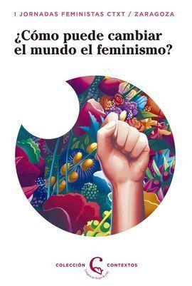 CÓMO PUEDE CAMBIAR EL MUNDO EL FEMINISMO?