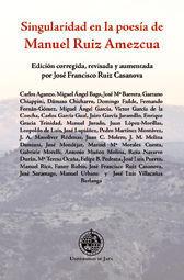 SINGULARIDAD EN LA POESIA DE MANUEL RUIZ AMEZCUA. (COL.DESDE JAEN