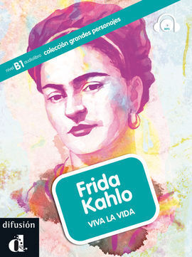 FRIDA KAHLO. VIVA LA VIDA + CD. NIVEL B1