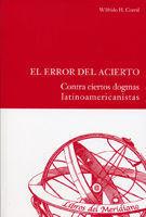ERROR DEL ACIERTO, EL. CONTRA CIERTOS DOGMAS LATINOAMERICANISTAS.