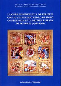 CORRESPONDENCIA DE FELIPE II CON SU SECRETARIO PEDRO DE HOYO