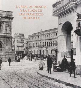 LA REAL AUDIENCIA Y LA PLAZA DE SAN FRANCISCO DE SEVILLA