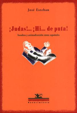 ÍJUDAS!... ÍHI...DE PUTA!: INSULTOS Y ANIMADVERSIÓN ENTRE ESPAÑOLES