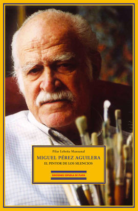 MIGUEL PÉREZ AGUILERA. EL PINTOR DE LOS SILENCIOS