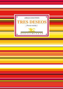 TRES DESEOS (POESÍA REUNIDA). PRÓLOGO DE JORGE VAL
