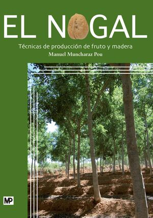 NOGAL:TECNICAS DE PRODUCCION DE FRUTO Y MADERA