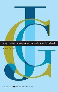 VIAJE CONTRA ESPACIO. JUAN GOYTISOLO Y W. G. SEBALD.