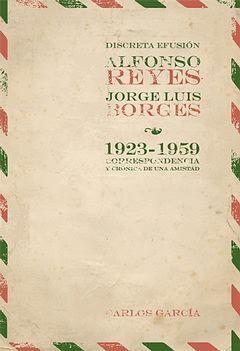 DISCRETA EFUSIÓN. ALFONSO REYES-JORGE LUIS BORGES (1923-1959)