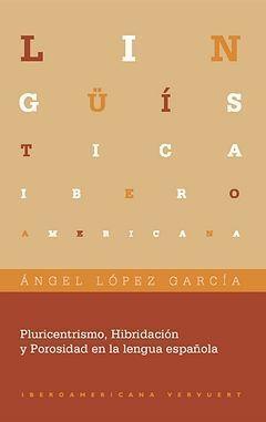 PLURICENTRISMO, HIBRIDACIÓN Y POROSIDAD EN LA LENGUA ESPAÑOLA. APARECE EN AGOSTO