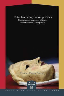 RETABLOS DE AGITACIÓN POLÍTICA. NUEVAS APROXIMACIONES AL TEATRO DE LA GUERRA CIV