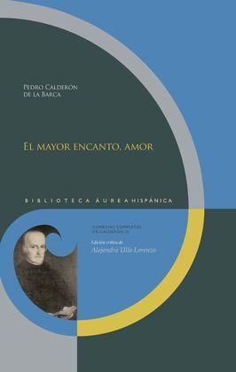 EL MAYOR ENCANTO, AMOR. EDICION CRITICA DE ALEJANDRA ULLA LORENZO