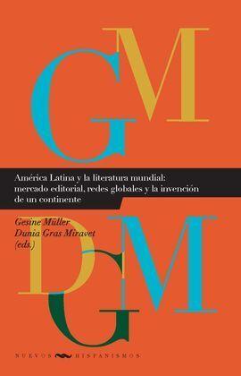 AMERICA LATINA Y LA LITERATURA MUNDIAL: MERCADO EDITORIAL, REDES