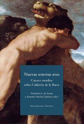 NUEVAS SONORAS AVES. CATORCE ESTUDIOS SOBRE CALDERON DE LA BARCA.