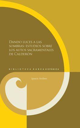 DANDO LUCES A LAS SOMBRAS:ESTUDIOS SOBRE LOS AUTOS SACRAMEN