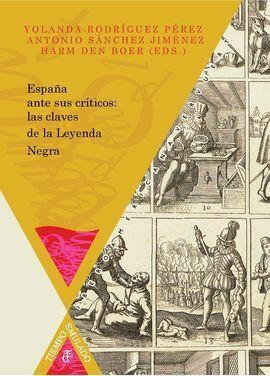 ESPAÑA ANTE SUS CRITICOS: LAS CLAVES DE LA LEYENDA NEGRA