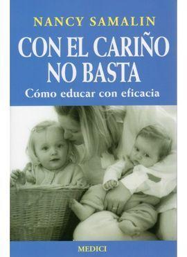CON EL CARIÑO NO BASTA: CÓMO EDUCAR CON EFICACIA