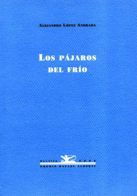 LOS PÁJAROS DEL FRIO (PREMIO RAFAEL ALBERTI 1999)