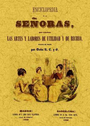 ENCICLOPEDIA DE LAS SEÑORAS, QUE CONTIENE LAS ARTES Y LABORES DE UTILIDAD Y DE