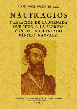NAUFRAGIOS Y RELACIÓN DE LA JORNADA QUE HIZO A LA FLORIDA CON EL ADELANTADO PÁNF